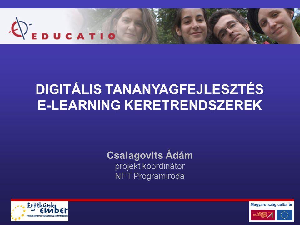 DIGITÁLIS TANANYAGFEJLESZTÉS E-LEARNING KERETRENDSZEREK Csalagovits Ádám projekt koordinátor NFT Programiroda