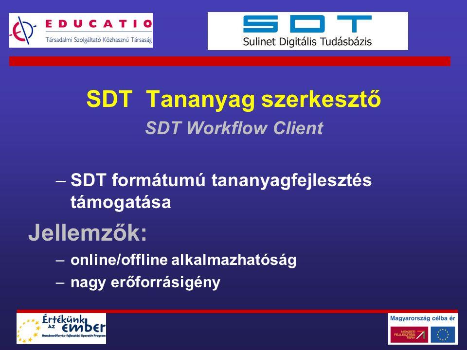SDT Tananyag szerkesztő SDT Workflow Client –SDT formátumú tananyagfejlesztés támogatása Jellemzők: –online/offline alkalmazhatóság –nagy erőforrásigé