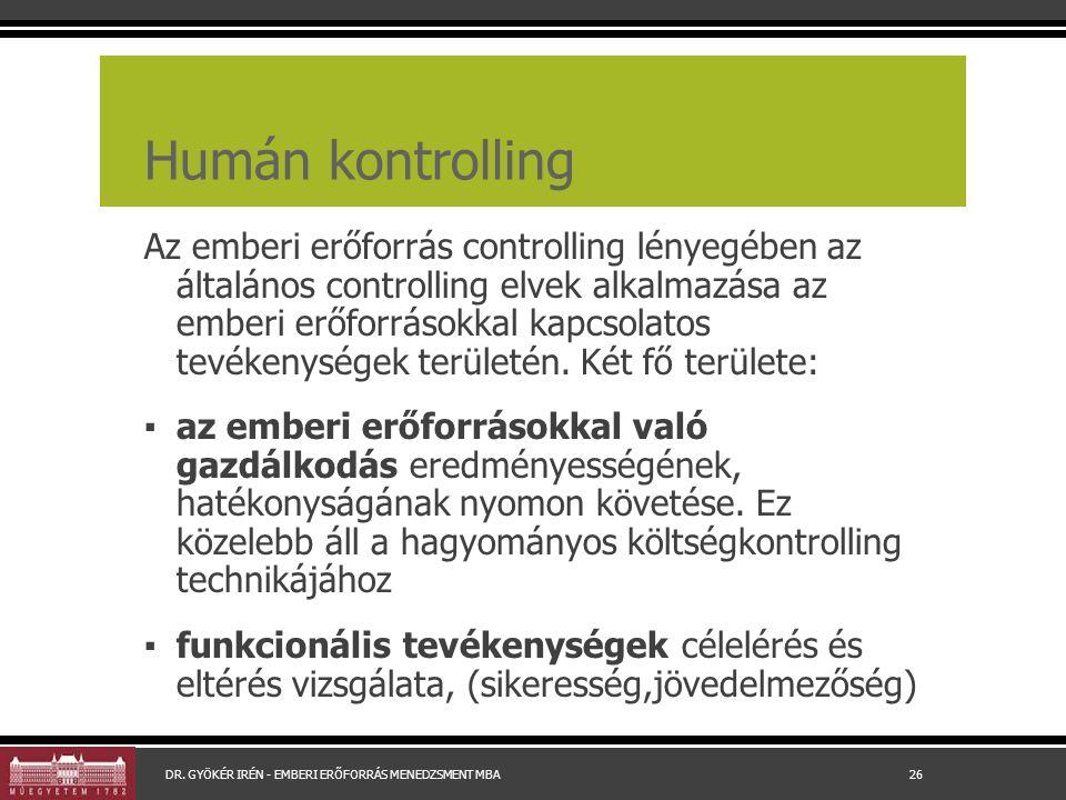 Humán kontrolling Az emberi erőforrás controlling lényegében az általános controlling elvek alkalmazása az emberi erőforrásokkal kapcsolatos tevékenységek területén.