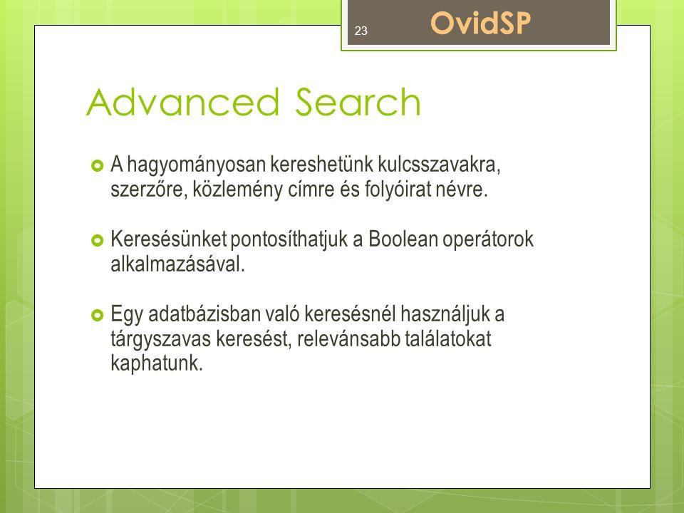 Advanced Search  A hagyományosan kereshetünk kulcsszavakra, szerzőre, közlemény címre és folyóirat névre.