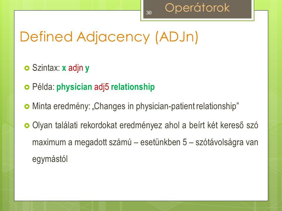 """Defined Adjacency (ADJn)  Szintax: x adjn y  Példa: physician adj5 relationship  Minta eredmény: """"Changes in physician-patient relationship  Olyan találati rekordokat eredményez ahol a beírt két kereső szó maximum a megadott számú – esetünkben 5 – szótávolságra van egymástól Operátorok 30"""