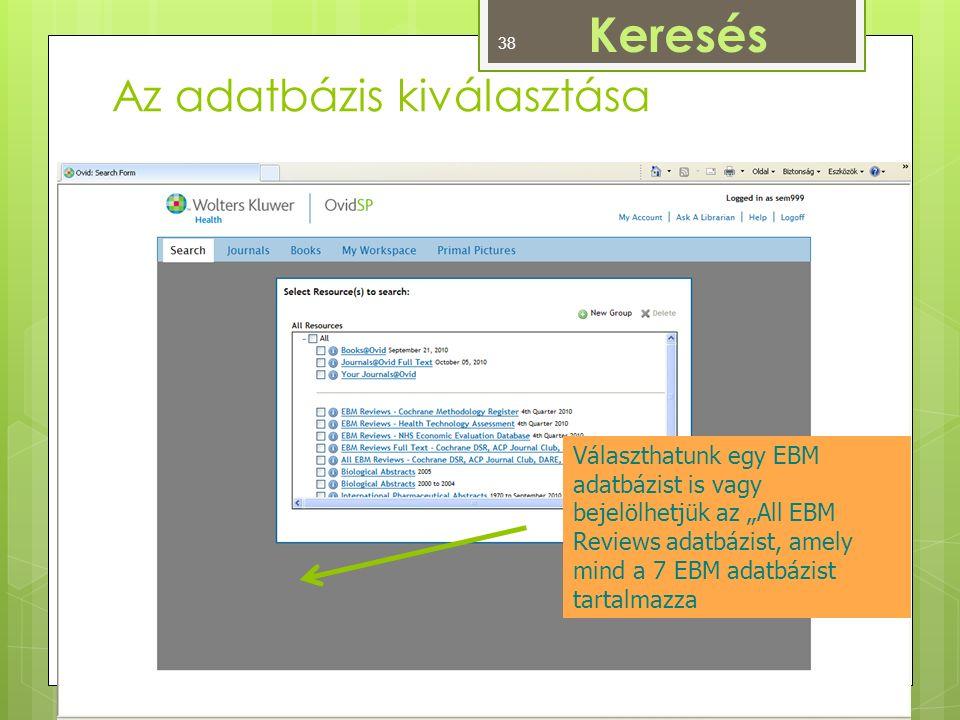 """Az adatbázis kiválasztása Választhatunk egy EBM adatbázist is vagy bejelölhetjük az """"All EBM Reviews adatbázist, amely mind a 7 EBM adatbázist tartalmazza Keresés 38"""