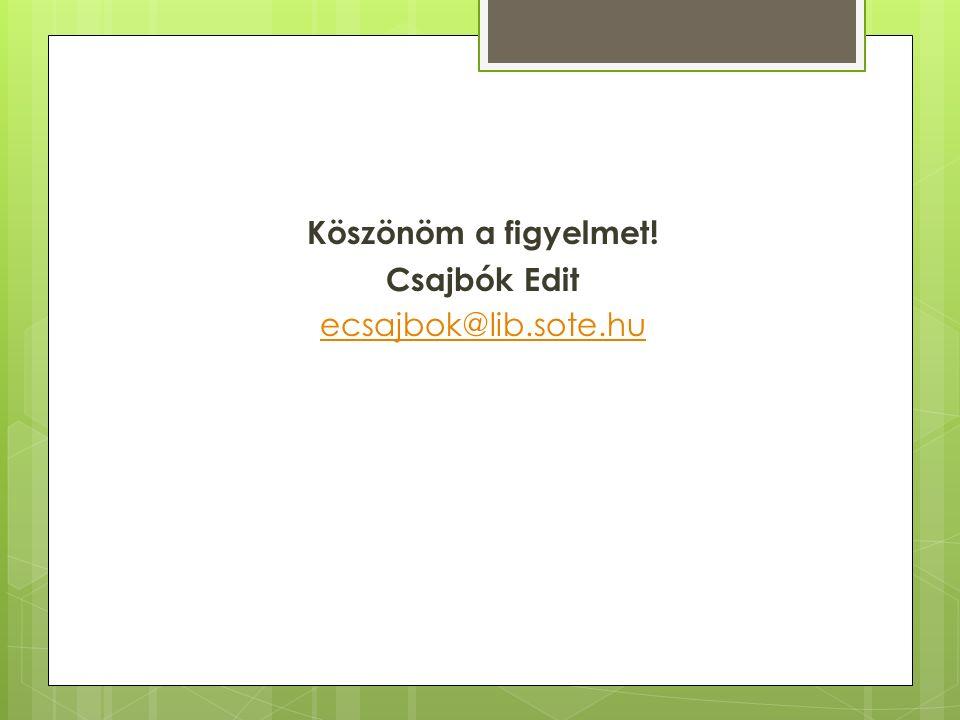 Köszönöm a figyelmet! Csajbók Edit ecsajbok@lib.sote.hu