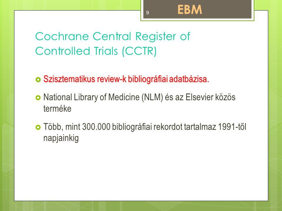 Cochrane Database of Systematic Reviews (COCH)  Cochrane Collaboration terméke  Folyamatosan frissített szisztematikus review-k teljes szöveggel  Módszertani tanulmányok összefoglalásai  Protokollok EBM 10