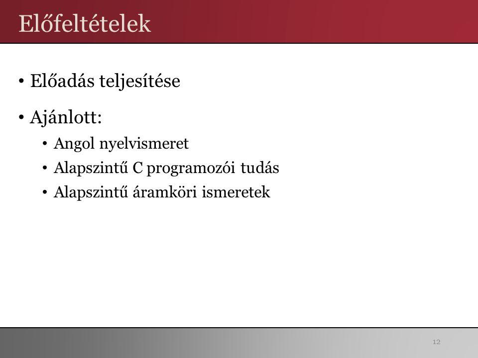 Előfeltételek Előadás teljesítése Ajánlott: Angol nyelvismeret Alapszintű C programozói tudás Alapszintű áramköri ismeretek 12