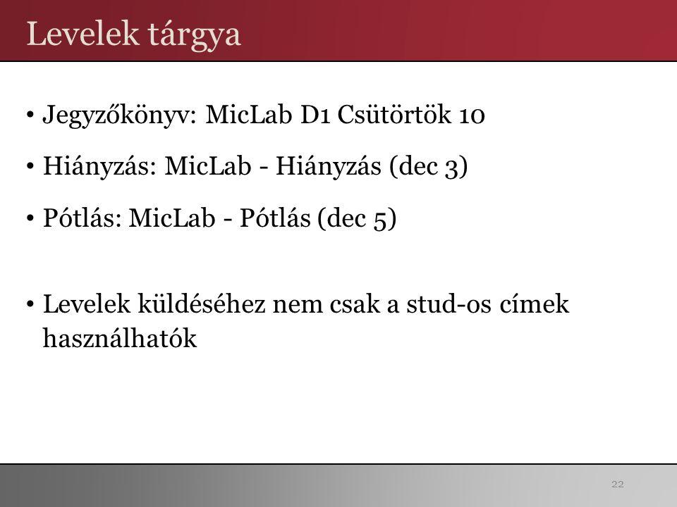 Levelek tárgya Jegyzőkönyv: MicLab D1 Csütörtök 10 Hiányzás: MicLab - Hiányzás (dec 3) Pótlás: MicLab - Pótlás (dec 5) Levelek küldéséhez nem csak a stud-os címek használhatók 22