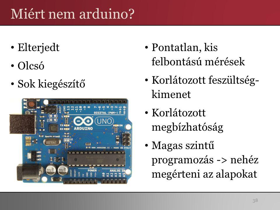 Miért nem arduino? Elterjedt Olcsó Sok kiegészítő Pontatlan, kis felbontású mérések Korlátozott feszültség- kimenet Korlátozott megbízhatóság Magas sz