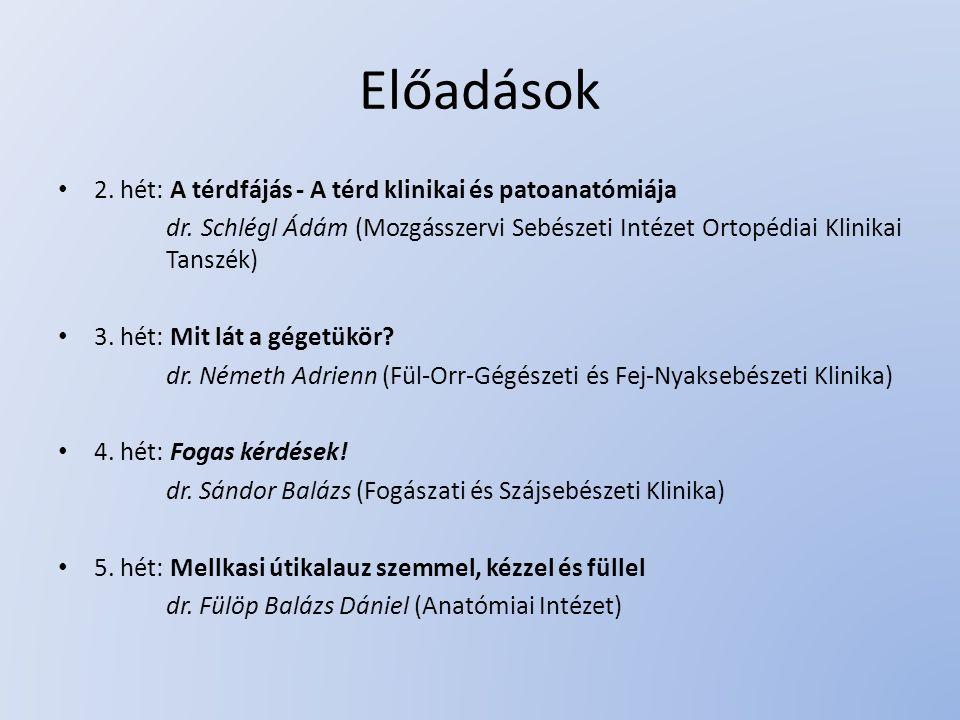 Előadások 2. hét: A térdfájás - A térd klinikai és patoanatómiája dr. Schlégl Ádám (Mozgásszervi Sebészeti Intézet Ortopédiai Klinikai Tanszék) 3. hét
