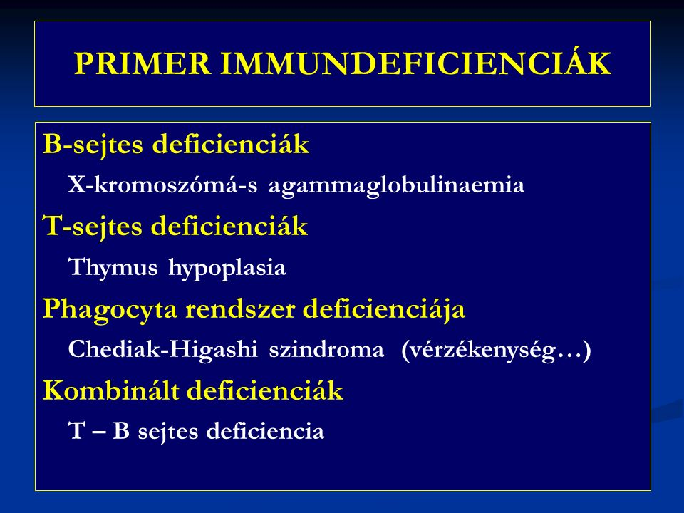 PRIMER IMMUNDEFICIENCIÁK B-sejtes deficienciák X-kromoszómá-s agammaglobulinaemia T-sejtes deficienciák Thymus hypoplasia Phagocyta rendszer deficienciája Chediak-Higashi szindroma (vérzékenység…) Kombinált deficienciák T – B sejtes deficiencia