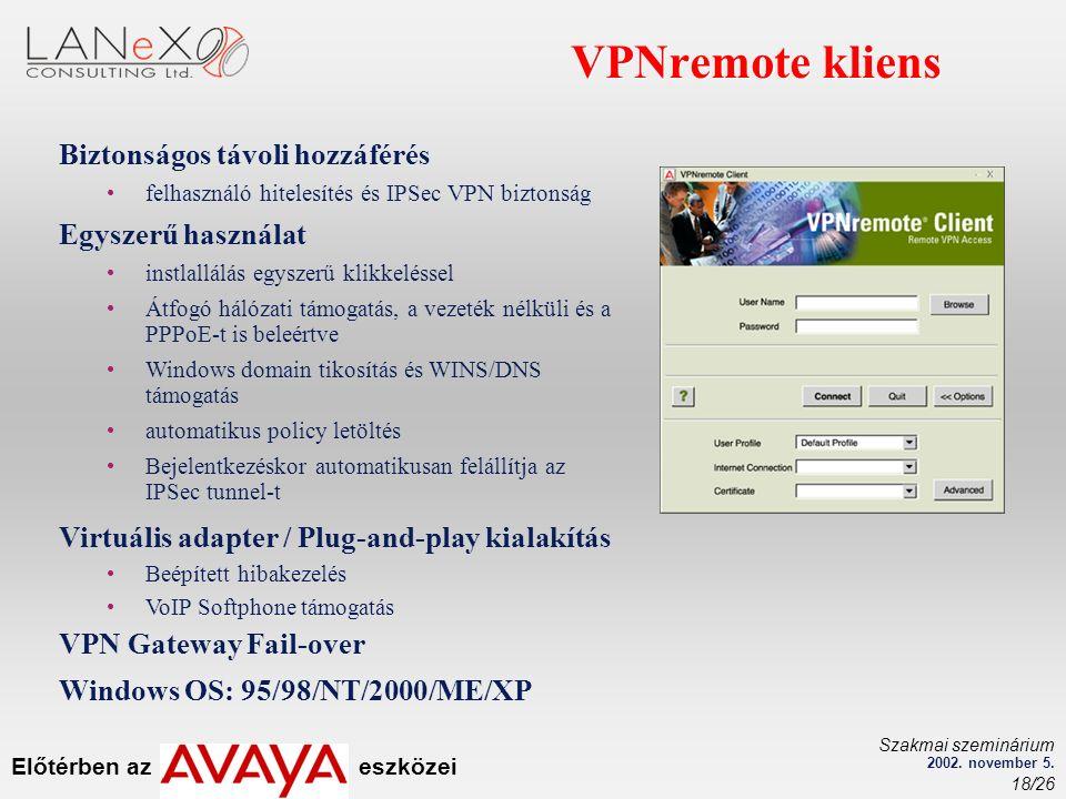 Előtérben az eszközei Szakmai szeminárium 2002. november 5. 18/26 VPNremote kliens Biztonságos távoli hozzáférés felhasználó hitelesítés és IPSec VPN