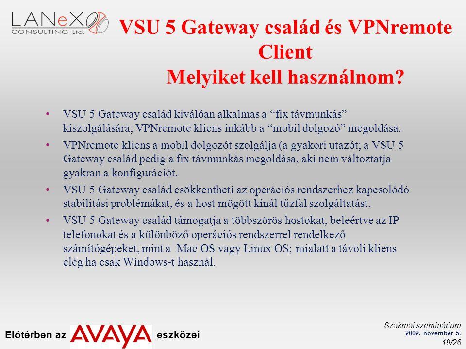 Előtérben az eszközei Szakmai szeminárium 2002. november 5. 19/26 VSU 5 Gateway család és VPNremote Client Melyiket kell használnom? VSU 5 Gateway csa