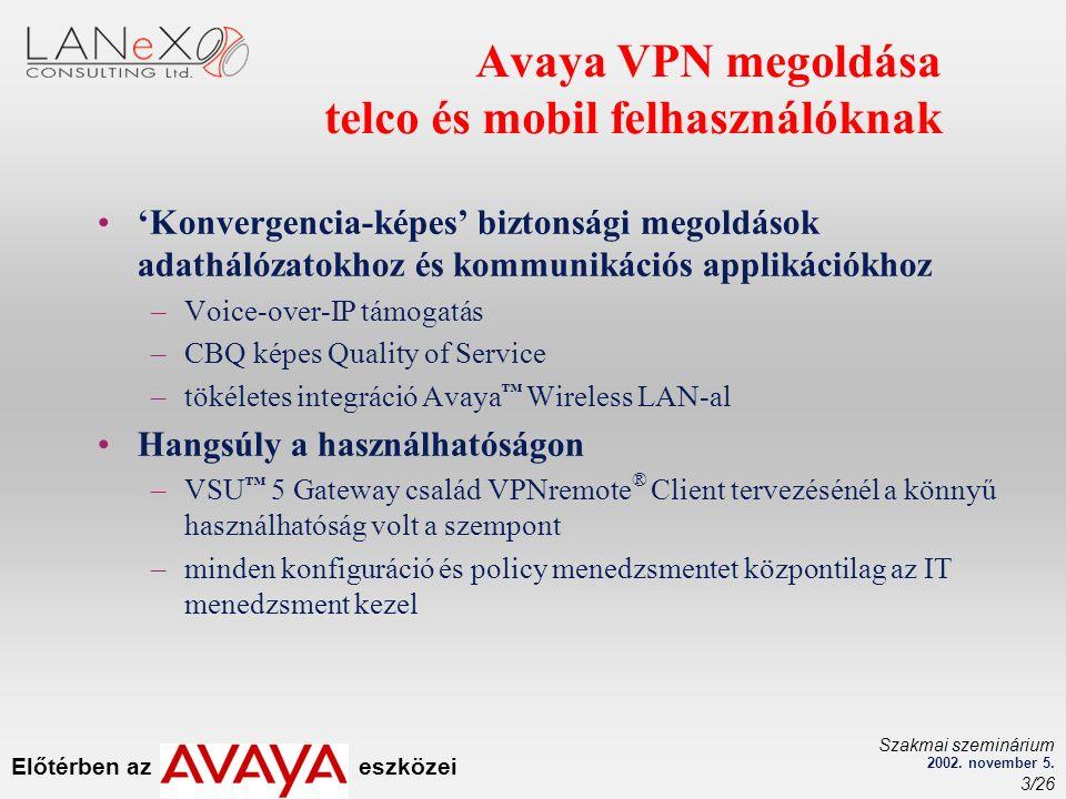 Előtérben az eszközei Szakmai szeminárium 2002. november 5. 3/26 Avaya VPN megoldása telco és mobil felhasználóknak 'Konvergencia-képes' biztonsági me