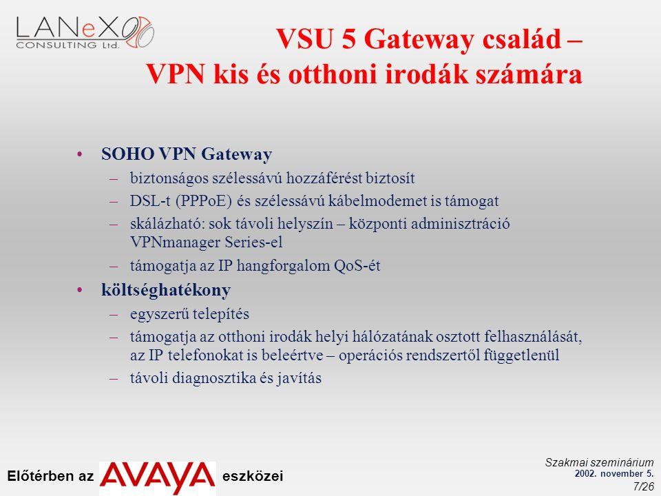 Előtérben az eszközei Szakmai szeminárium 2002. november 5. 7/26 VSU 5 Gateway család – VPN kis és otthoni irodák számára SOHO VPN Gateway –biztonságo
