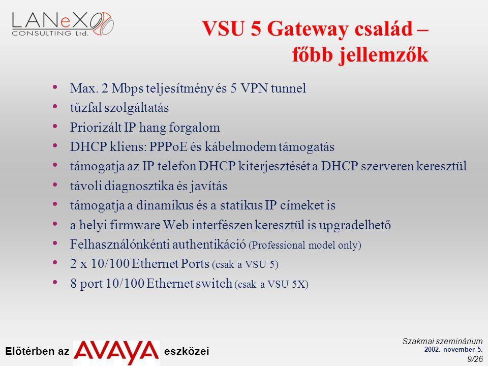 Előtérben az eszközei Szakmai szeminárium 2002. november 5. 9/26 VSU 5 Gateway család – főbb jellemzők Max. 2 Mbps teljesítmény és 5 VPN tunnel tűzfal