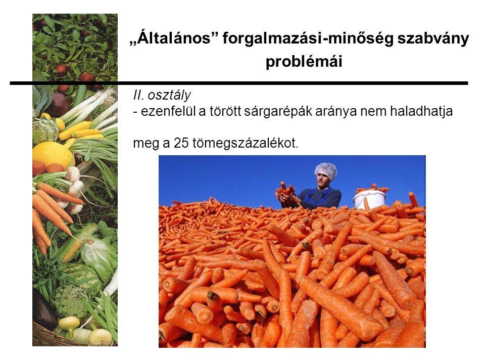 II. osztály - ezenfelül a törött sárgarépák aránya nem haladhatja meg a 25 tömegszázalékot.
