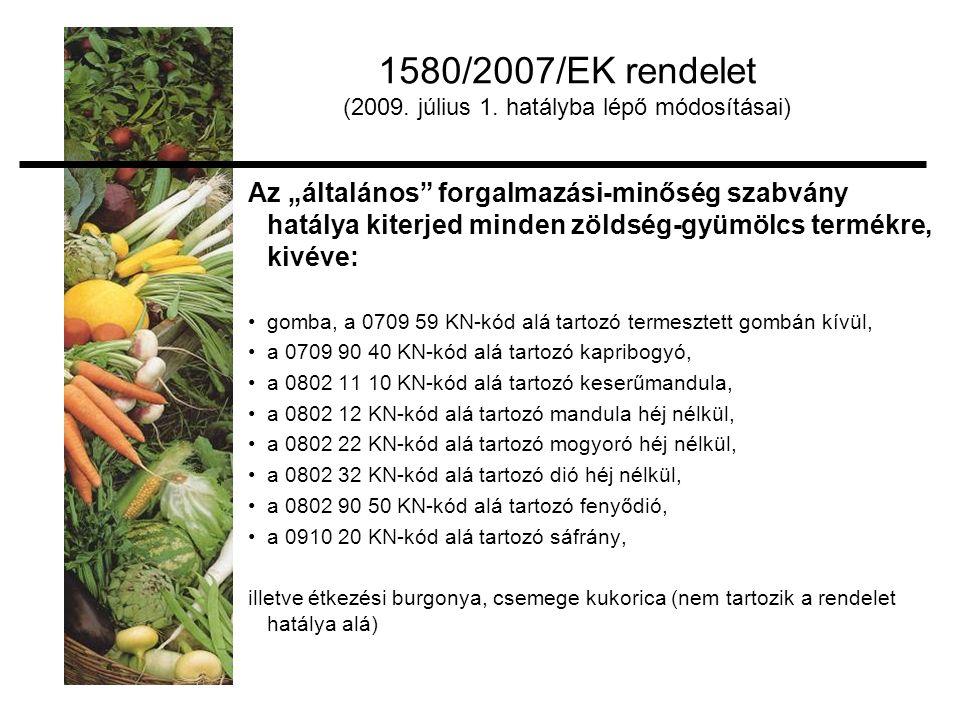 """Az """"általános forgalmazási-minőség szabvány hatálya kiterjed minden zöldség-gyümölcs termékre, kivéve: gomba, a 0709 59 KN-kód alá tartozó termesztett gombán kívül, a 0709 90 40 KN-kód alá tartozó kapribogyó, a 0802 11 10 KN-kód alá tartozó keserűmandula, a 0802 12 KN-kód alá tartozó mandula héj nélkül, a 0802 22 KN-kód alá tartozó mogyoró héj nélkül, a 0802 32 KN-kód alá tartozó dió héj nélkül, a 0802 90 50 KN-kód alá tartozó fenyődió, a 0910 20 KN-kód alá tartozó sáfrány, illetve étkezési burgonya, csemege kukorica (nem tartozik a rendelet hatálya alá) 1580/2007/EK rendelet (2009."""