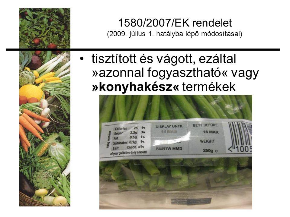 1580/2007/EK rendelet (2009. július 1. hatályba lépő módosításai) tisztított és vágott, ezáltal »azonnal fogyasztható« vagy »konyhakész« termékek