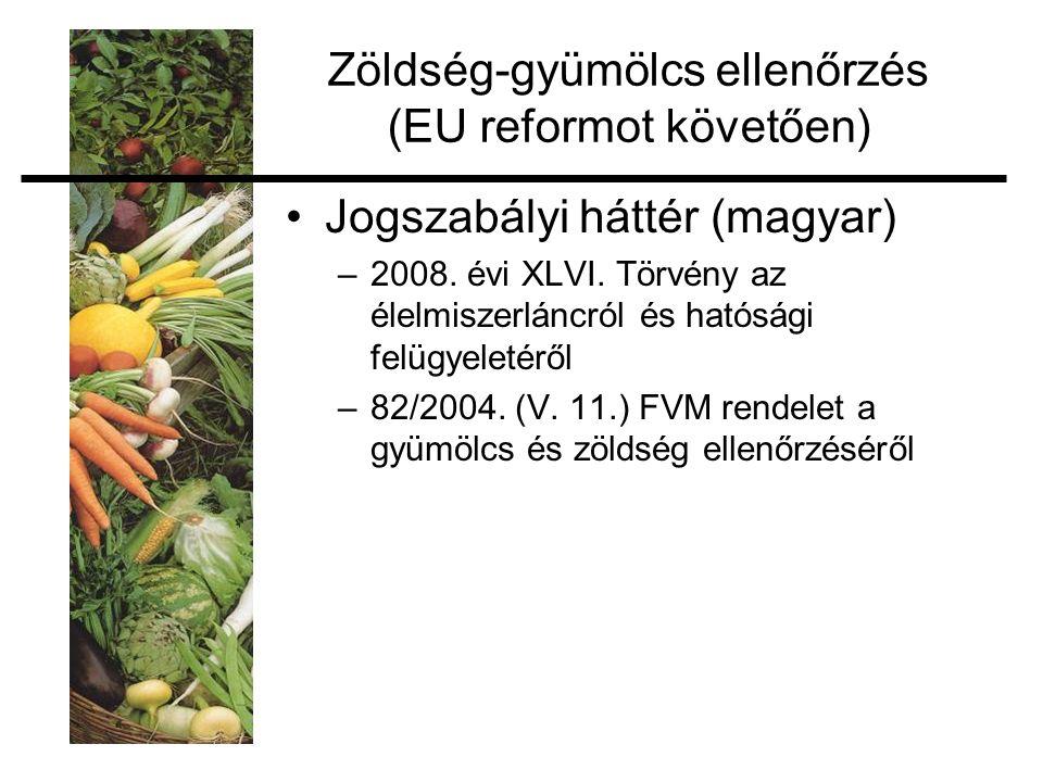 Zöldség-gyümölcs ellenőrzés (EU reformot követően) Jogszabályi háttér (magyar) –2008. évi XLVI. Törvény az élelmiszerláncról és hatósági felügyeletérő