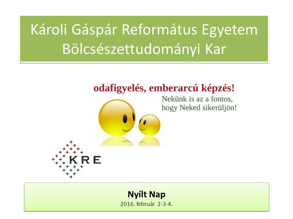 Károli Gáspár Református Egyetem Bölcsészettudományi Kar Nyílt Nap 2016. február 2-3-4. Nyílt Nap 2016. február 2-3-4.