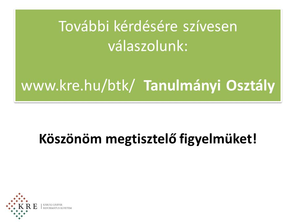 További kérdésére szívesen válaszolunk: www.kre.hu/btk/ Tanulmányi Osztály Köszönöm megtisztelő figyelmüket!