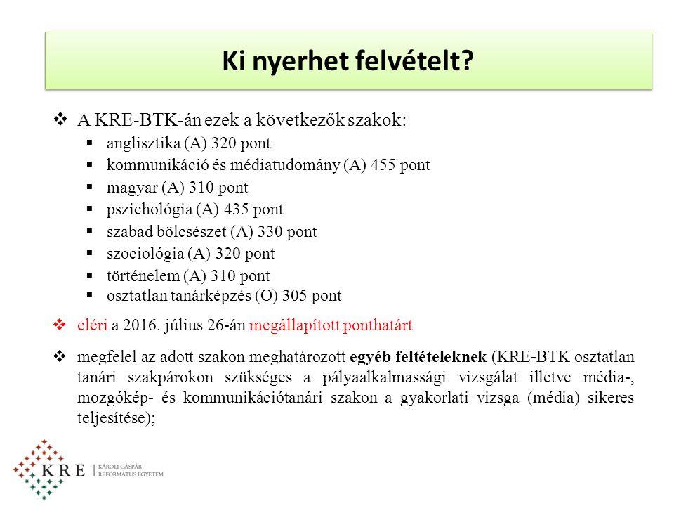 Ki nyerhet felvételt?  A KRE-BTK-án ezek a következők szakok:  anglisztika (A) 320 pont  kommunikáció és médiatudomány (A) 455 pont  magyar (A) 31