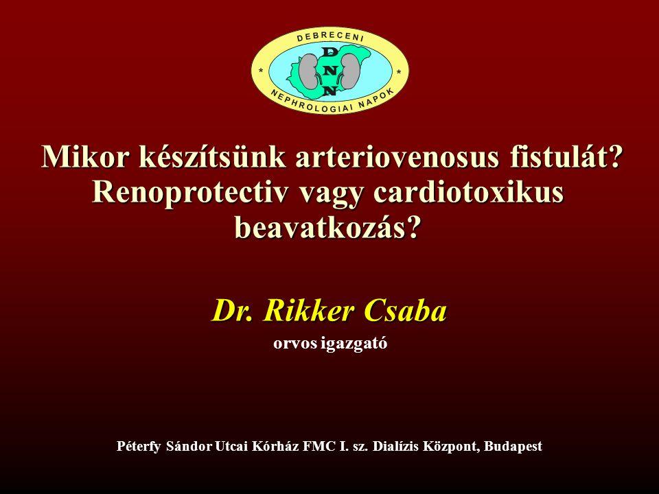 Mikor készítsünk arteriovenosus fistulát? Renoprotectiv vagy cardiotoxikus beavatkozás? Mikor készítsünk arteriovenosus fistulát? Renoprotectiv vagy c