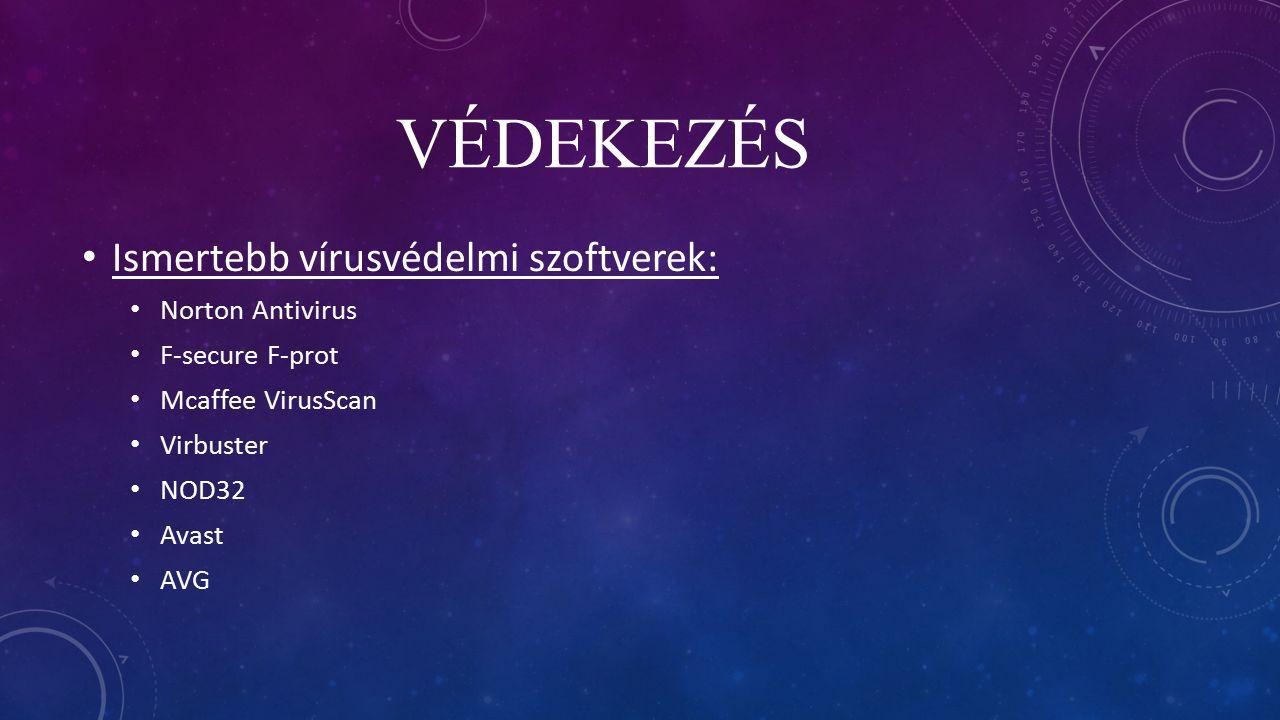 VÉDEKEZÉS Ismertebb vírusvédelmi szoftverek: Norton Antivirus F-secure F-prot Mcaffee VirusScan Virbuster NOD32 Avast AVG