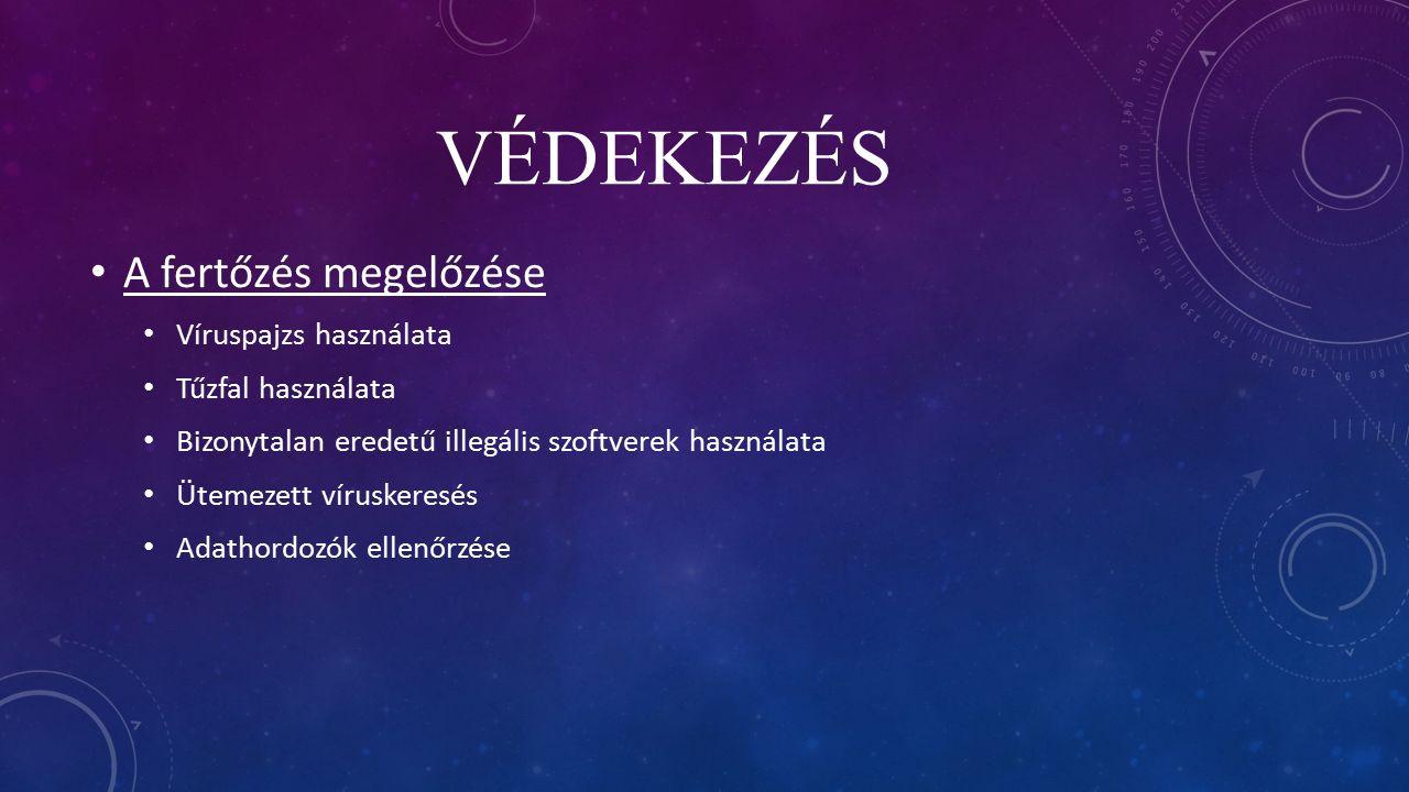VÉDEKEZÉS A fertőzés megelőzése Víruspajzs használata Tűzfal használata Bizonytalan eredetű illegális szoftverek használata Ütemezett víruskeresés Adathordozók ellenőrzése