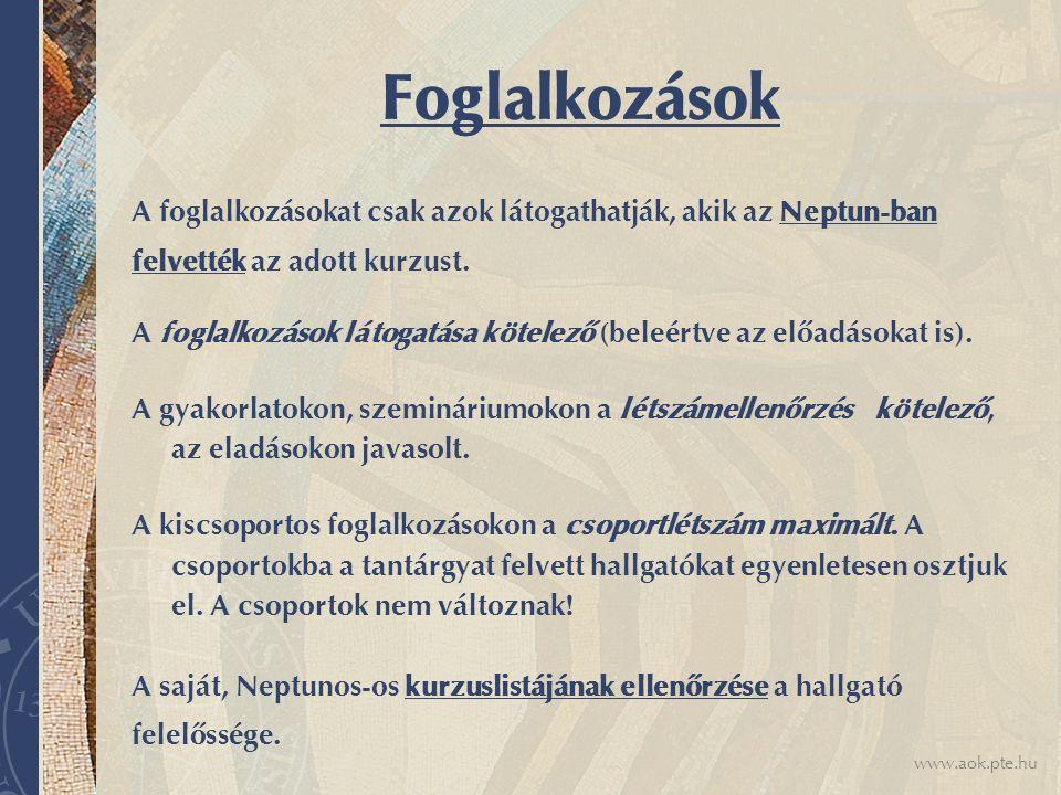 www.aok.pte.hu Foglalkozások A foglalkozásokat csak azok látogathatják, akik az Neptun-ban felvették az adott kurzust.