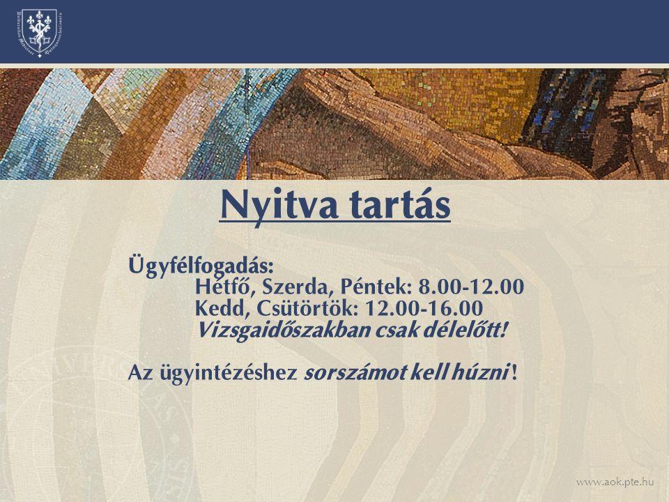 www.aok.pte.hu Ügyfélfogadás: Hétfő, Szerda, Péntek: 8.00-12.00 Kedd, Csütörtök: 12.00-16.00 Vizsgaidőszakban csak délelőtt.