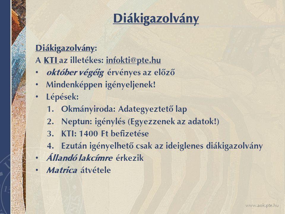 www.aok.pte.hu Diákigazolvány Diákigazolvány: A KTI az illetékes: infokti@pte.hu október végéig érvényes az előző Mindenképpen igényeljenek.