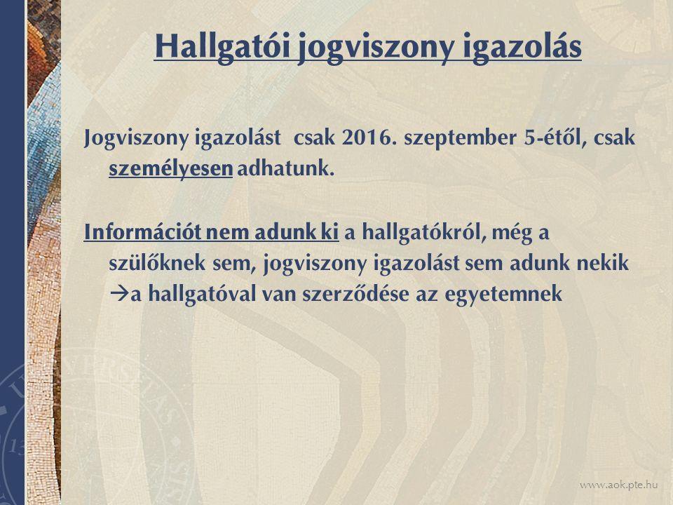 www.aok.pte.hu Hallgatói jogviszony igazolás Jogviszony igazolást csak 2016.