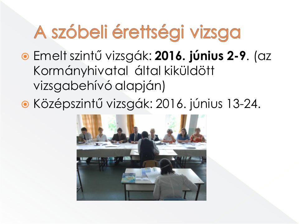  Emelt szintű vizsgák: 2016. június 2-9. (az Kormányhivatal által kiküldött vizsgabehívó alapján)  Középszintű vizsgák: 2016. június 13-24.