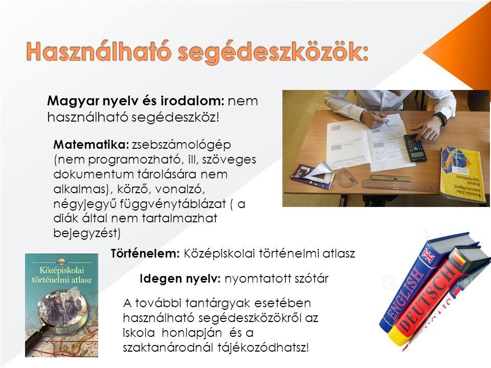 Magyar nyelv és irodalom: nem használható segédeszköz! Matematika: zsebszámológép (nem programozható, ill, szöveges dokumentum tárolására nem alkalmas