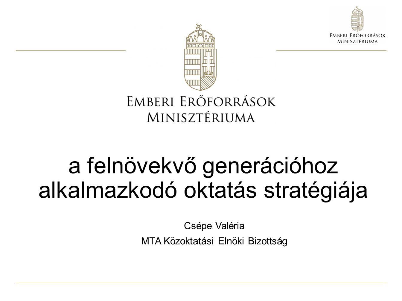 a felnövekvő generációhoz alkalmazkodó oktatás stratégiája Csépe Valéria MTA Közoktatási Elnöki Bizottság