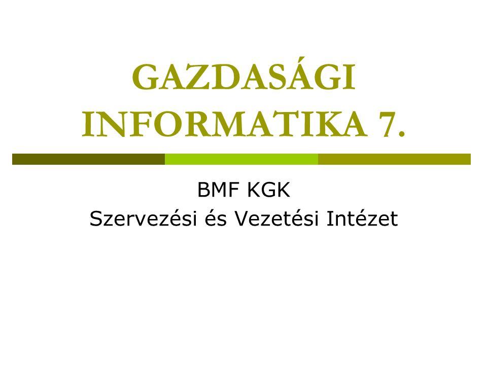 GAZDASÁGI INFORMATIKA 7. BMF KGK Szervezési és Vezetési Intézet