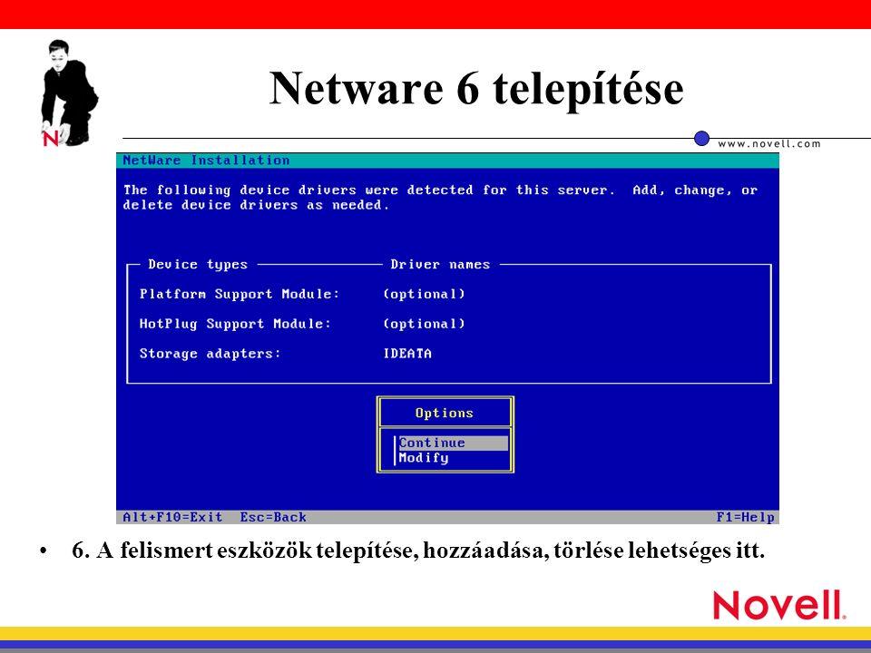 Netware 6 telepítése 6. A felismert eszközök telepítése, hozzáadása, törlése lehetséges itt.
