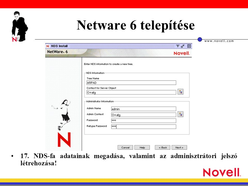 Netware 6 telepítése 17. NDS-fa adatainak megadása, valamint az adminisztrátori jelszó létrehozása!