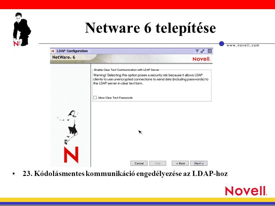 Netware 6 telepítése 23. Kódolásmentes kommunikáció engedélyezése az LDAP-hoz