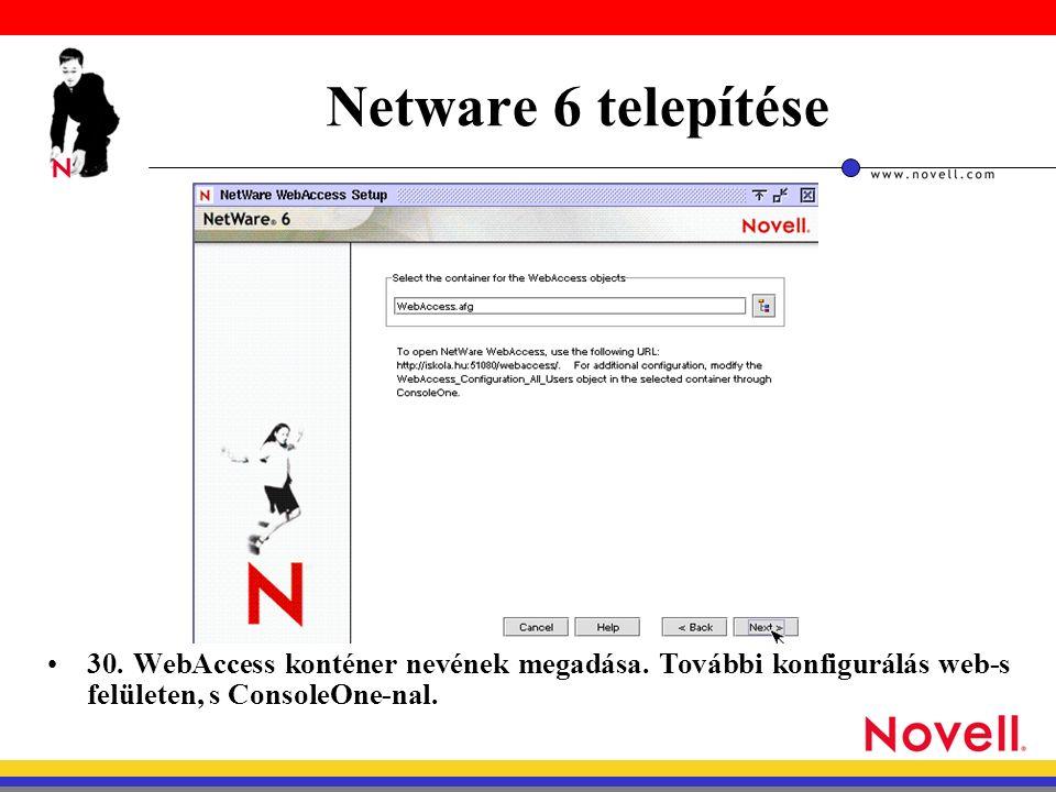 Netware 6 telepítése 30. WebAccess konténer nevének megadása.