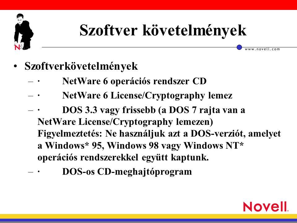 Szoftver követelmények –· NetWare 6 operációs rendszer CD –· NetWare 6 License/Cryptography lemez –· DOS 3.3 vagy frissebb (a DOS 7 rajta van a NetWare License/Cryptography lemezen) Figyelmeztetés: Ne használjuk azt a DOS-verziót, amelyet a Windows* 95, Windows 98 vagy Windows NT* operációs rendszerekkel együtt kaptunk.