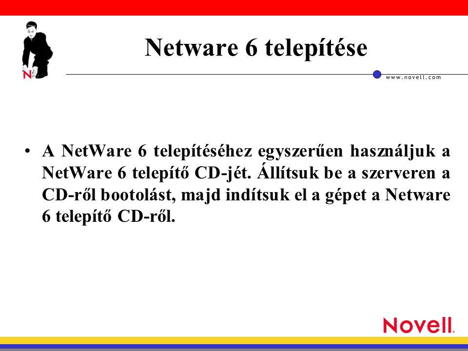 Netware 6 telepítése A NetWare 6 telepítéséhez egyszerűen használjuk a NetWare 6 telepítő CD-jét.
