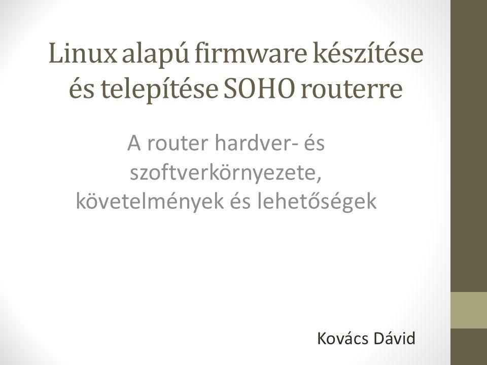 Tartalom A router A használt firmware felépítése és szoftverei Saját firmware készítése Beüzemelés Szoftverek telepítése, képességek kibővítése Biztonsági kérdések, VPN lehetőségek