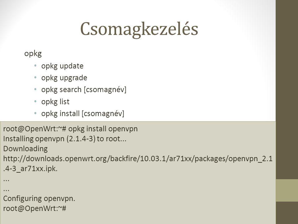 Csomagkezelés opkg opkg update opkg upgrade opkg search [csomagnév] opkg list opkg install [csomagnév] root@OpenWrt:~# opkg install openvpn Installing openvpn (2.1.4-3) to root...