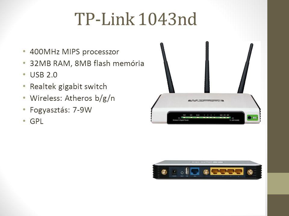 400MHz MIPS processzor 32MB RAM, 8MB flash memória USB 2.0 Realtek gigabit switch Wireless: Atheros b/g/n Fogyasztás: 7-9W GPL TP-Link 1043nd