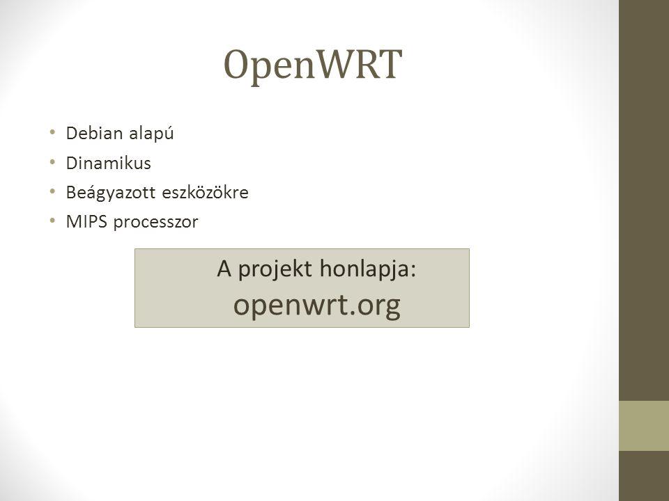 OpenWRT Debian alapú Dinamikus Beágyazott eszközökre MIPS processzor A projekt honlapja: openwrt.org