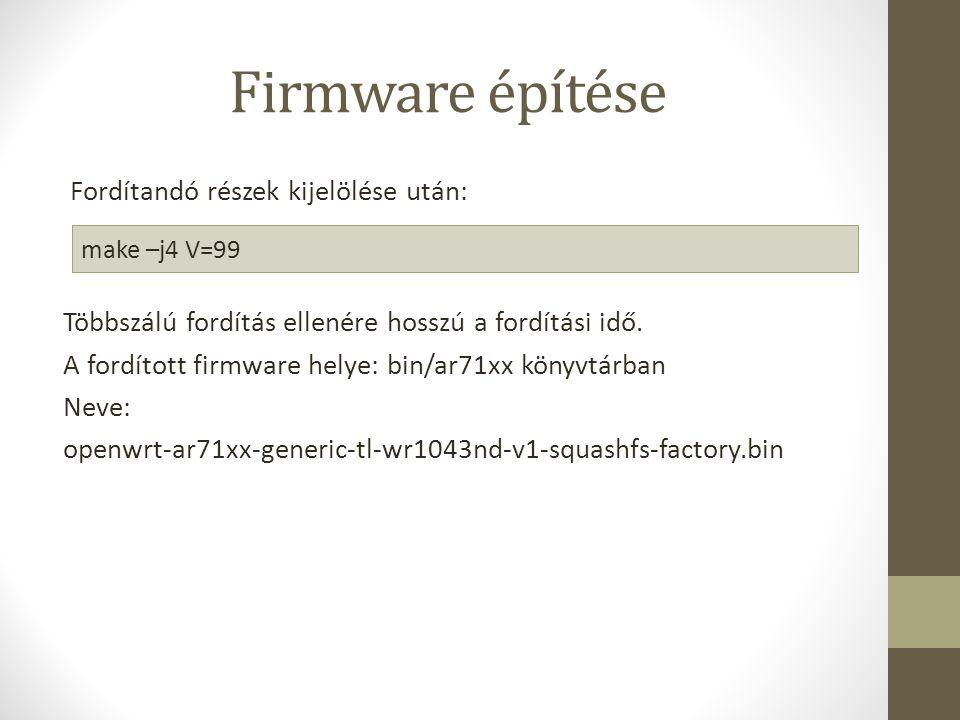 Firmware építése Fordítandó részek kijelölése után: make –j4 V=99 Többszálú fordítás ellenére hosszú a fordítási idő.