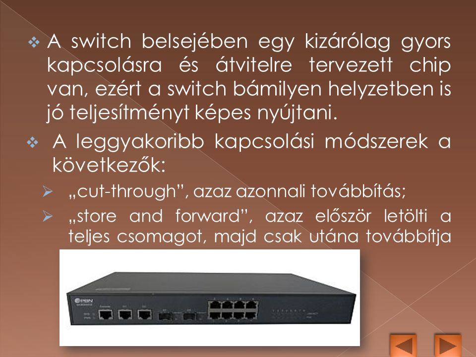  A switch belsejében egy kizárólag gyors kapcsolásra és átvitelre tervezett chip van, ezért a switch bámilyen helyzetben is jó teljesítményt képes nyújtani.