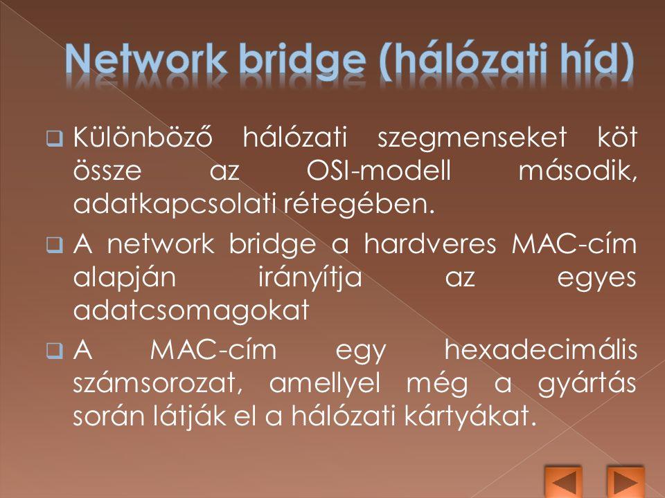 Különböző hálózati szegmenseket köt össze az OSI-modell második, adatkapcsolati rétegében.