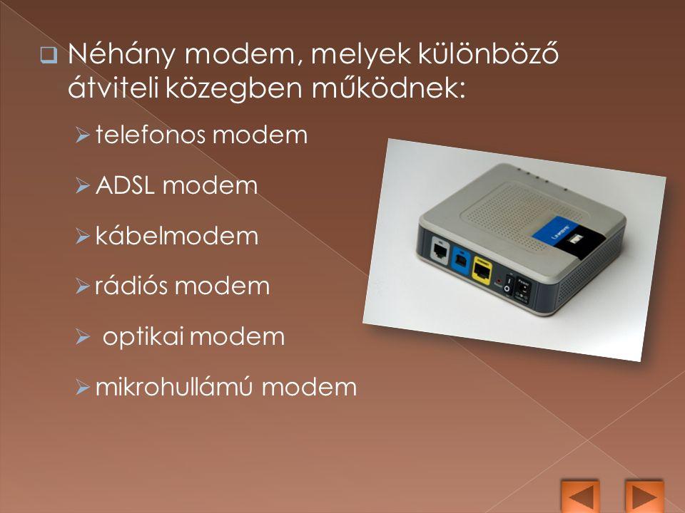  Néhány modem, melyek különböző átviteli közegben működnek:  telefonos modem  ADSL modem  kábelmodem  rádiós modem  optikai modem  mikrohullámú modem